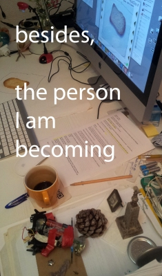 besides, the person I am becoming